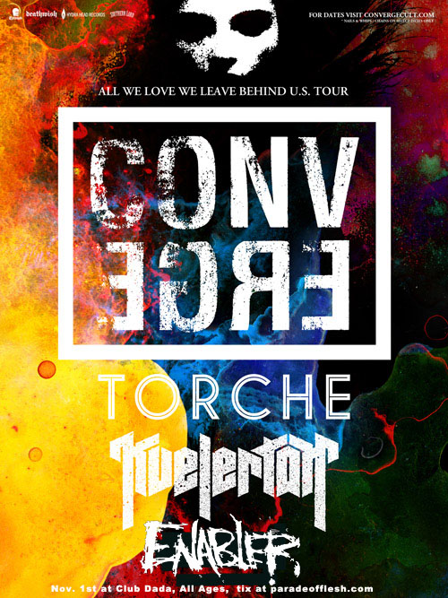 5f3c7f7dc Parade of Flesh presents . . . Thursday, November 1st, 2012 – 7pm. All We  Love We Leave Behind Tour w/CONVERGE / TORCHE / KVELERTAK / *ENABLER